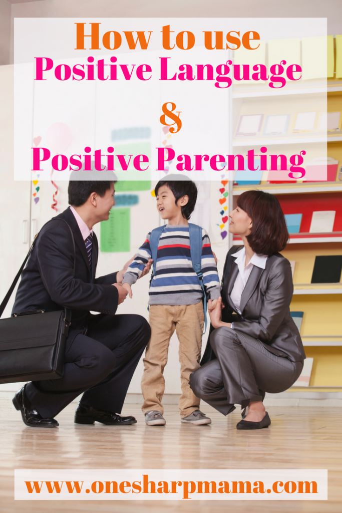 n the ways of Positive Parenting. Positive language can have a huge impact on the way your child behaves. Check out these great parenting tips