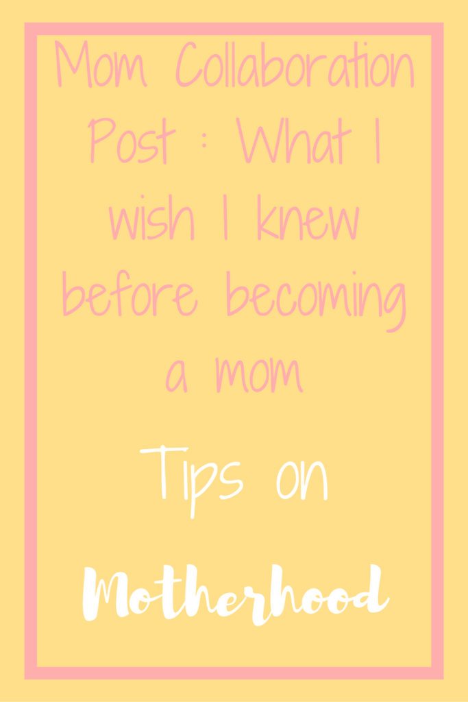 Wish I knew before motherhood, mom tips, parenting hacks,