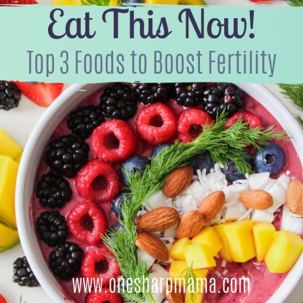 Eat This Now! Top 3 Foods That Boost Fertility