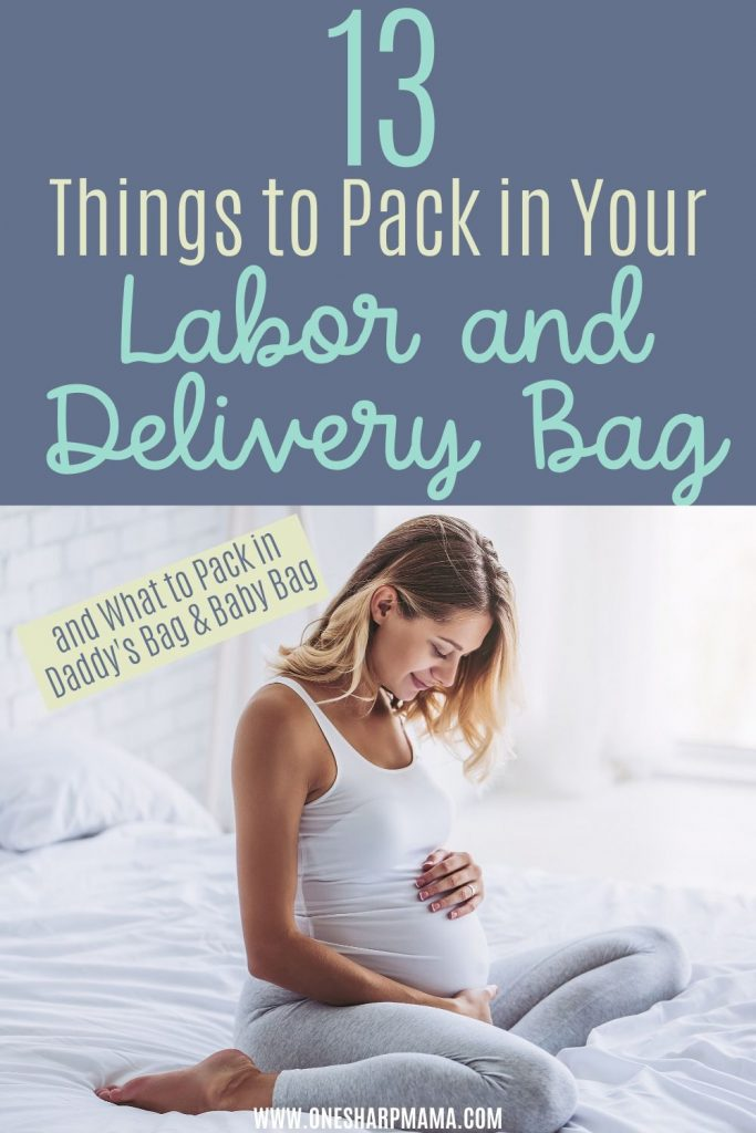 pregnant mother sitting on bed with text overlay that says 13 things to pack in your labor and delivery bag