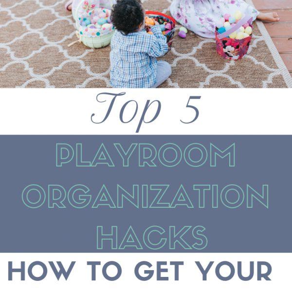 5 Playroom Organization Hacks