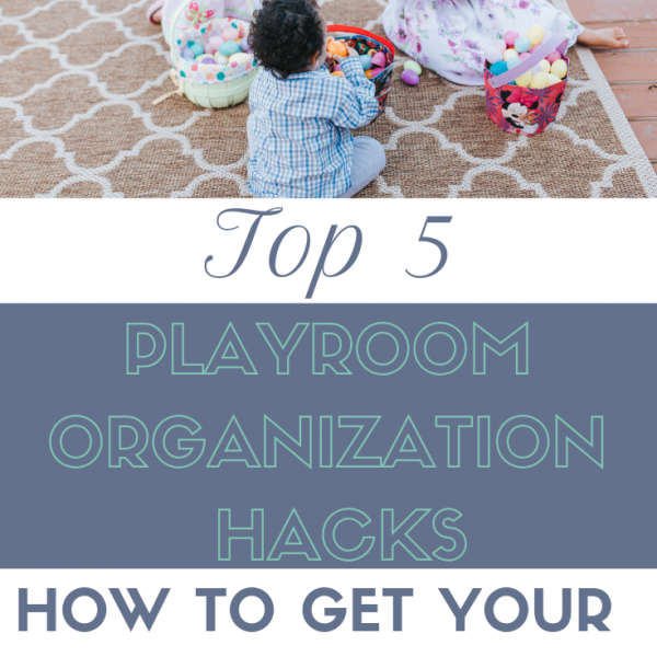 5 Playroom Organization Hacks