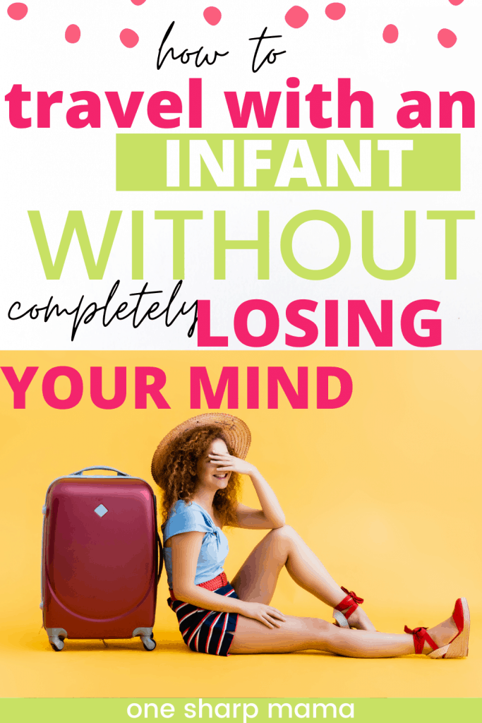 how to travel with an infant without completely losing your mind.
